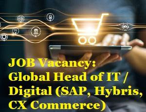 JOB VACANCY: Global Head of IT / Digital Transformation (SAP, Hybris, CX) Commerce, Salesforce, Qlikview)